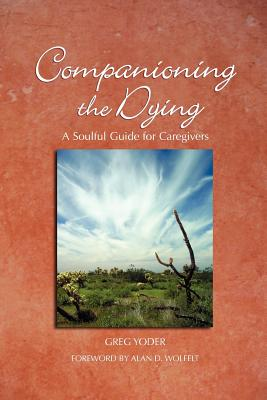 Companioning the Dying By Yoder, Greg/ Wolfelt, Alan D. (FRW)